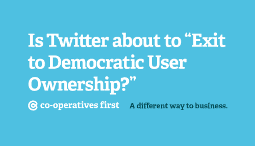 """Is Twitter about to """"Exit to Democratic User Ownership?"""""""