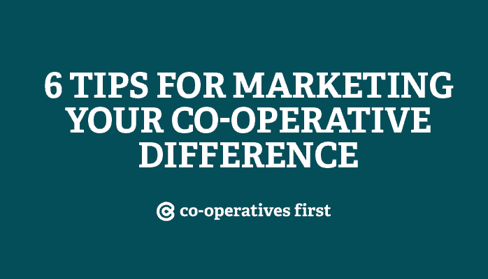 6 tips for marketing your co-operative difference