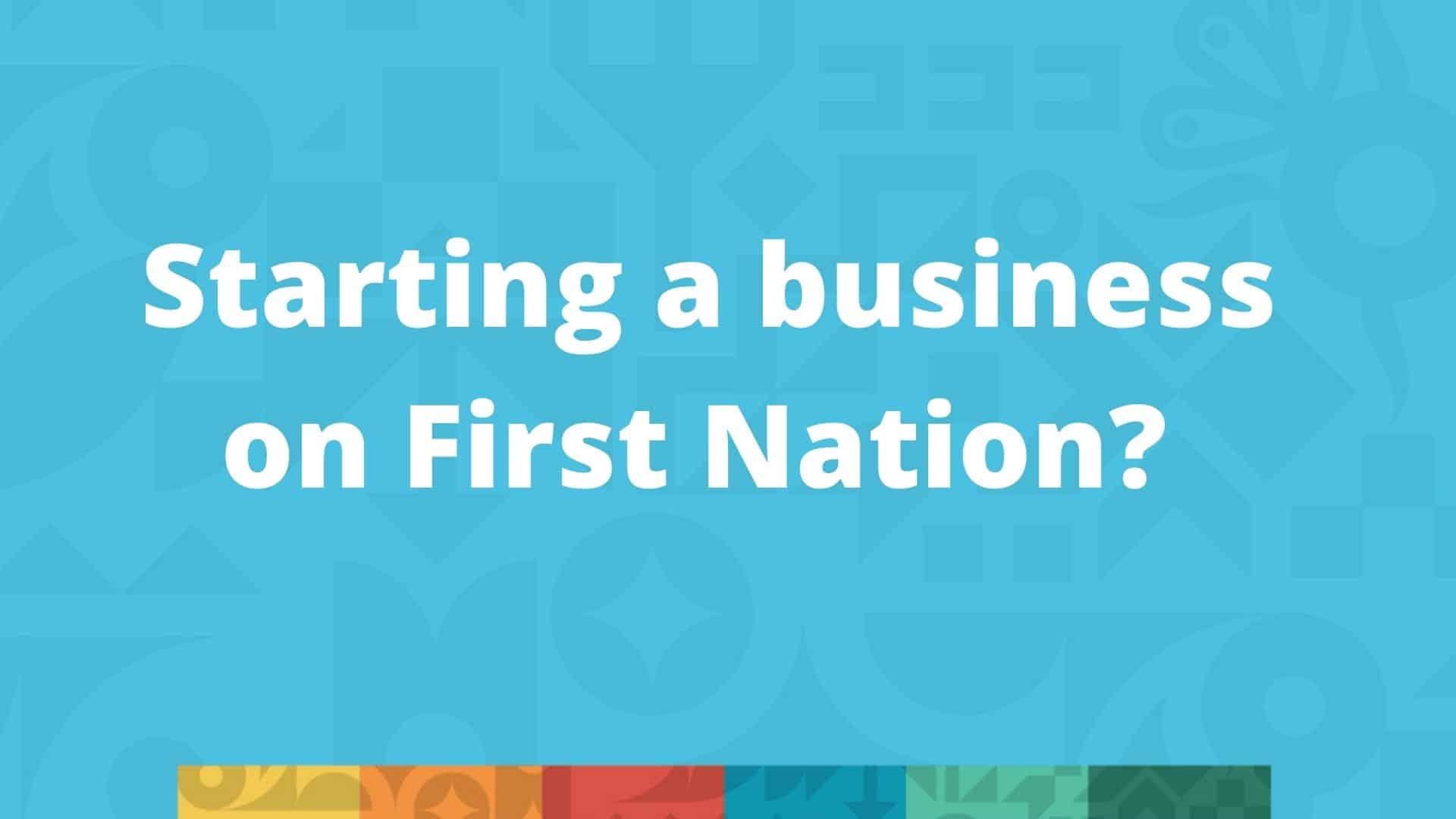 Starting a business on First Nation? Here are the Acts you should know about